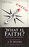 What is Faith?: How to Know that You Believe (Christian Questions Book 3)