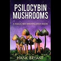 Psilocybin Mushrooms: Psychedelic Mushroom Types and Their Safe Use - Psilocybin Identification Book (Entheogens 2)