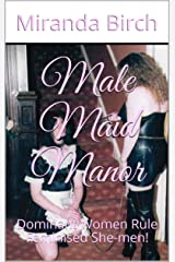 Male Maid Manor: Dominant Women Rule Feminised She-men! Kindle Edition