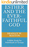 Esther and The Ever-Faithful God: A Bible Study for Individuals or Groups