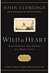 Wild at Heart: Discovering the Secret of a Man's Soul Kindle Edition