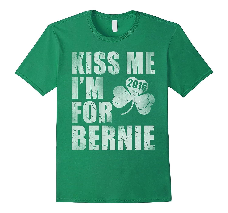 Kiss Me I'm For Bernie 2016 Election St Patrick's Day Shirt-Art
