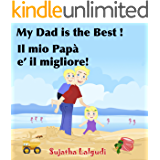 Children's English Italian Bilingual book: My Dad is the best. Il mio Papà: Childrens English Italian books (Bilingual…
