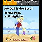 Children's English Italian Bilingual book: My Dad is the best. Il mio Papà: Childrens English Italian books (Bilingual…