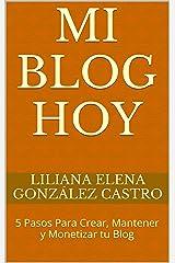 Mi Blog Hoy: 5 Pasos Para Crear, Mantener y Monetizar tu Blog (Spanish Edition) Kindle Edition