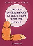 Das kleine Meditationsbuch für alle, die nicht meditieren können (German Edition)