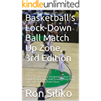 Basketball's Lock-Down Ball Matchup Zone, 3rd Edition: A System of Defense Designed to Shut Down Dribble Penetration, Ball Screens, Post Play, and Contest Three-Point Shots (English Edition)