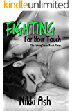 Fighting For Your Touch (The Fighting Series Book 3)