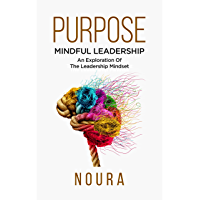 Purpose: Mindful Leadership – An Exploration  Of The Leadership Mindset (English Edition)