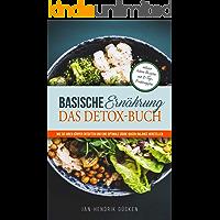 Basische Ernährung: Das Detox-Buch. Wie Sie Ihren Körper entgiften und eine optimale Säure-Basen-Balance herstellen. Inkl. leckeren Rezepten und 10-Tage-Ernährungsplan