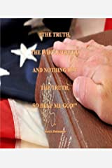 The Truth, The Whole Truth, and Nothing but the Truth, So Help me God! Kindle Edition