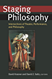 Staging Philosophy: Intersections of Theater, Performance, and Philosophy (Theater: Theory/Text/Performance)