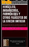 HERÁCLITO, ANAXÁGORAS, PARMÉNIDES Y OTROS FILÓSOFOS DE LA GRECIA ANTIGUA: COLECCIÓN RESÚMENES UNIVERSITARIOS Nº 364