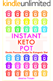 Instant Keto Pot: Electric Pressure Cooker for Ketogenic Diet Cookbook; Guidelines and Recipes