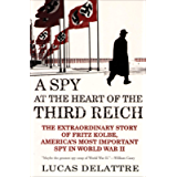 A Spy at the Heart of the Third Reich: The Extraordinary Story of Fritz Kolbe, America's Most Important Spy in World War…