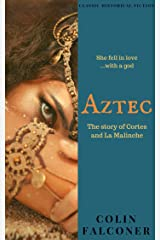 AZTEC: the story of Cortes and La Malinche (CLASSIC HISTORY Book 5) Kindle Edition