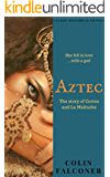 AZTEC: the story of Cortes and La Malinche (CLASSIC HISTORY Book 5)