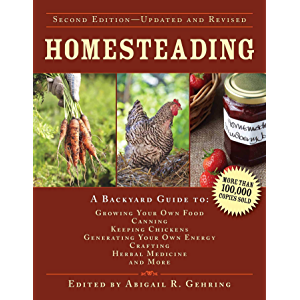 Homesteading: A Backyard Guide to Growing Your Own Food, Canning, Keeping Chickens, Generating Your Own Energy, Crafting…