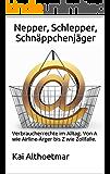 Nepper, Schlepper, Schnäppchenjäger: Verbraucherrechte im Alltag. Von A wie Airline-Ärger bis Z wie Zollfalle