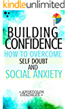 Building Confidence:: How To Overcome Self Doubt And Social Anxiety (Social Skills)
