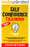 Self-confidence training: A practical guide on how to face your fears and build unshakable self-esteem. Step outside…
