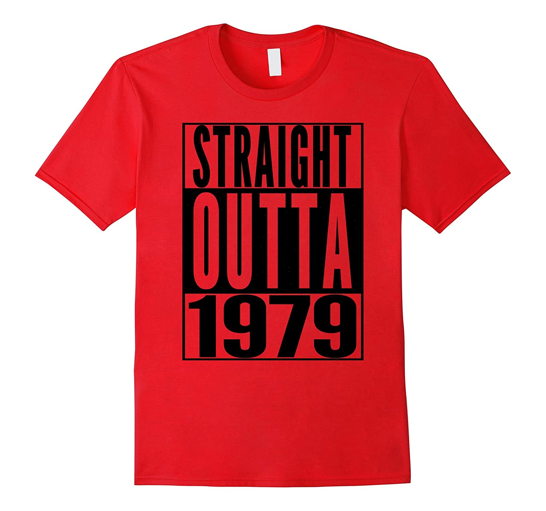 STRAIGHT OUTTA 1979 38th Birthday 38 Years Old Fun T-Shirt-FL
