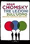 Tre lezioni sull'uomo: Interviste di C.J. Polychroniou