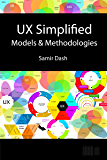 UX Simplified: Models & Methodologies: Digital Edition (English Edition)