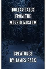 Dollar Tales from the Morbid Museum: Creatures Kindle Edition