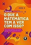 O Que a Matemática Tem a Ver com Isso? Como Professores e Pais Podem Transformar a Aprendizagem da Matemática e Inspirar...
