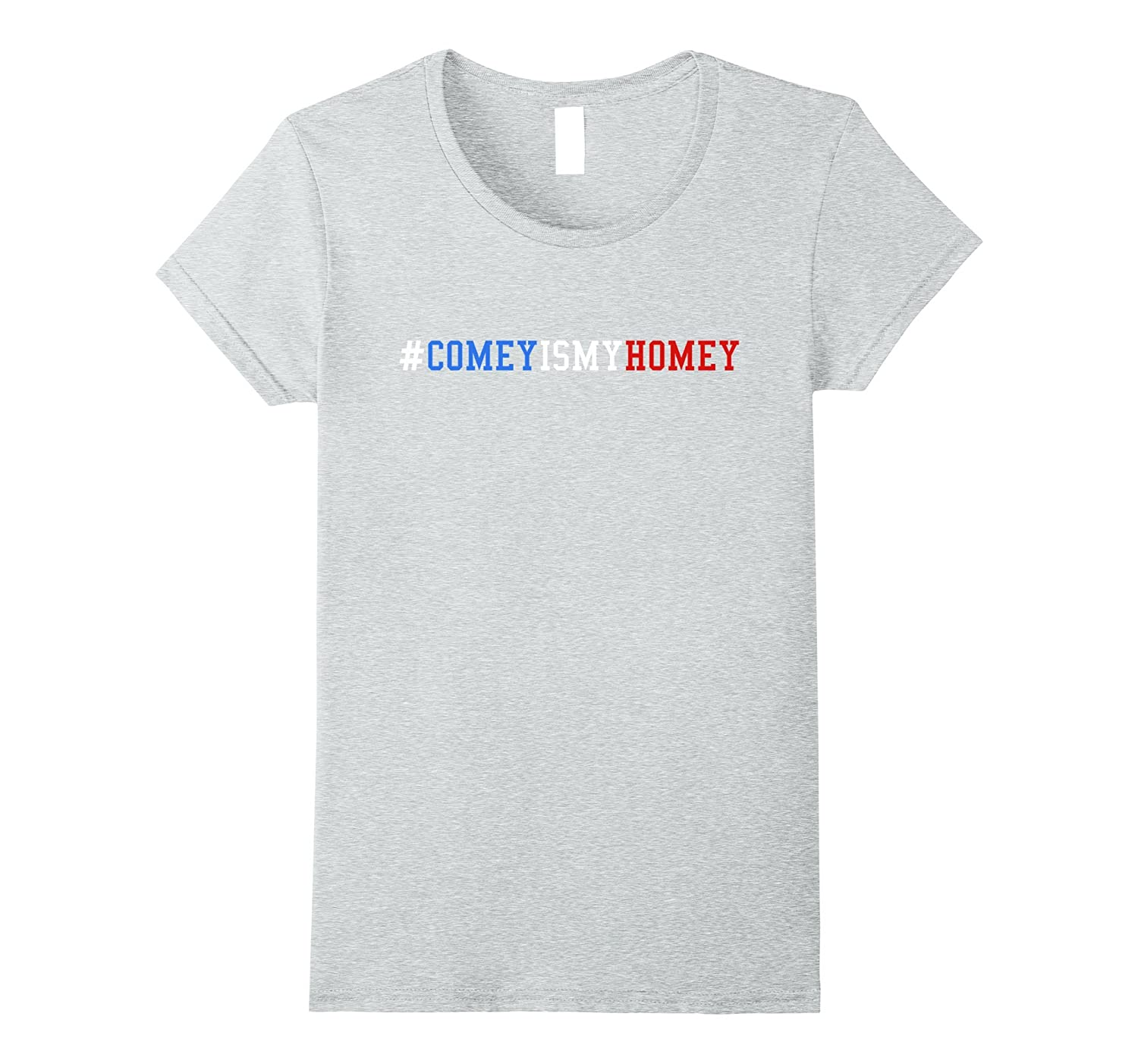 #ComeyIsMyHomey – Comey Is My Homey T-Shirt