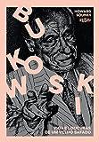 Bukowski. Vida e Loucuras de Um Velho Safado