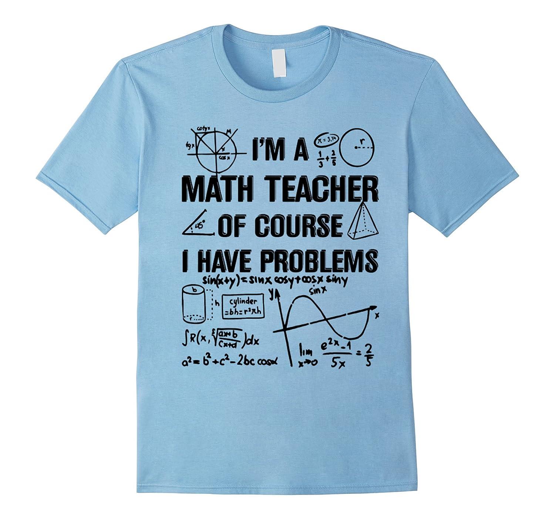 'M A MATH TEACHER OF COURSE I HAVE PROBLEMS