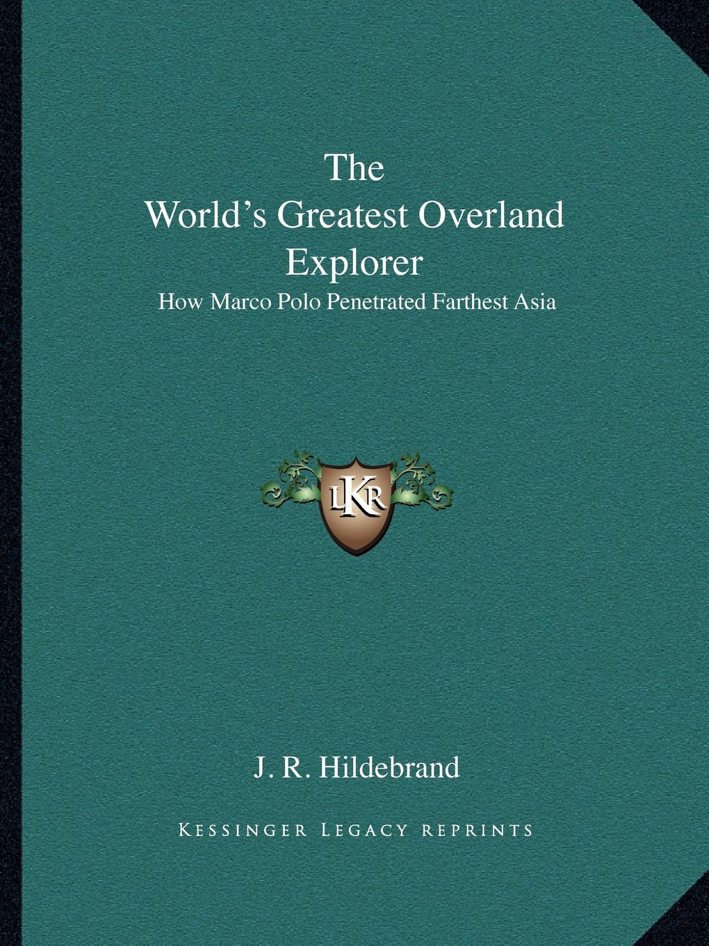 Download The World's Greatest Overland Explorer: How Marco Polo Penetrated Farthest Asia ebook