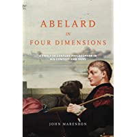 Abelard in Four Dimensions: A Twelfth-Century Philosopher in His Context and Ours