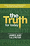 The Truth for Today: James, 1 Peter & 2 Peter