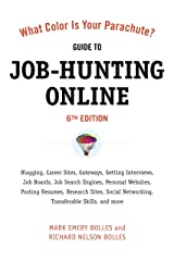 What Color Is Your Parachute? Guide to Job-Hunting Online, Sixth Edition: Blogging, Career Sites, Gateways, Getting Interviews, Job Boards, Job Search ... Resumes, Research Sites, Social Networking Paperback