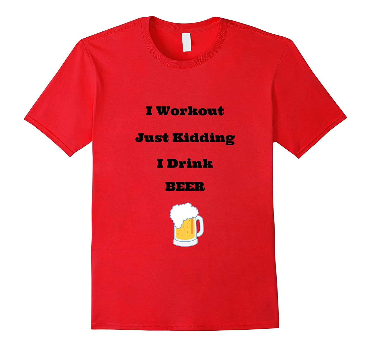 Beer Drinking Tshirt I Workout Just Kidding I Drink Beer-Vaci