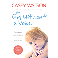 The Girl Without a Voice: The true story of a terrified child whose silence spoke volumes (Casey's Teaching Memoirs Book 1)