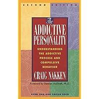 The Addictive Personality: Understanding the Addictive Process and Compulsive Behaviour: Understanding the Addictive Process and Compulsive Behavior