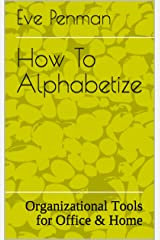 How To Alphabetize: Organizational Tools for Office & Home Kindle Edition