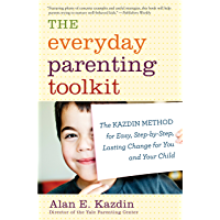 The Everyday Parenting Toolkit: The Kazdin Method for Easy, Step-by-Step, Lasting Change for You and Your Child (English Edition)