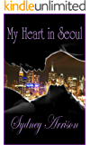 My Heart In Seoul: Revised Edition (Wen and Jasmine's Love Story Book 1)