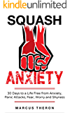 Squash Anxiety: 30 Days to a Life Free from Anxiety, Panic Attacks, Fear, Worry and Shyness