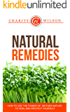 NATURAL REMEDIES: How To Use The Power Of Mother Nature To Heal And Protect Yourself (Natural Recipes) (English Edition)