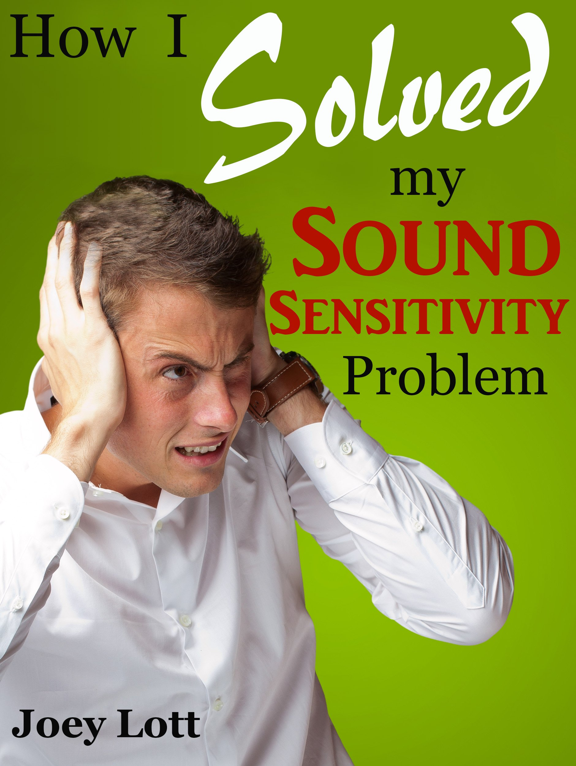 How I Solved My Sound Sensitivity Problem  Misophonia   Or How Chewing Sounds No Longer Send Me Into A Rage  English Edition