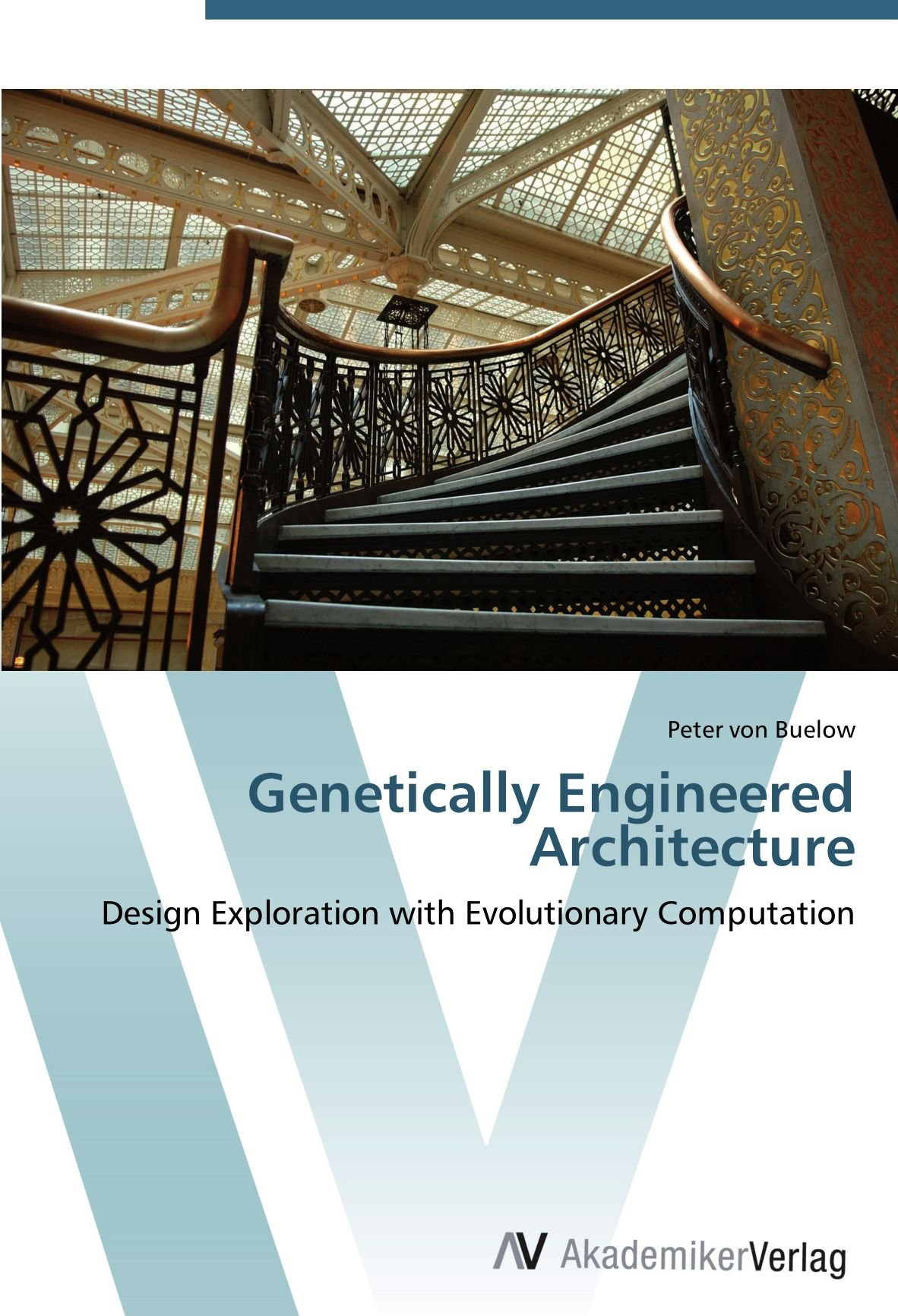 Genetically Engineered Architecture: Design Exploration with Evolutionary Computation PDF