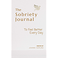 The  Sobriety Journal: To Feel Better Every Day (Sobriety Gifts For Women and Men) (English Edition)
