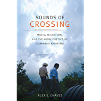 Sounds of Crossing: Music, Migration, and the Aural Poetics of Huapango Arribeño (Refiguring American Music) book cover