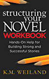 Structuring Your Novel Workbook: Hands-On Help for Building Strong and Successful Stories (Helping Writers Become Authors Book 4) (English Edition)